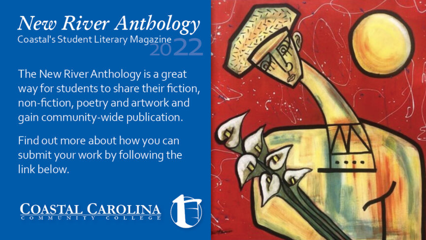 New River Anthology Coastal's Student Literary Magazine The New River Anthology is a great way for students to share their fiction, non-fiction, poetry and artwork and gain community-wide publication. Find out more about how you can submit your work by following the link below.